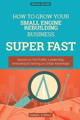 How to Grow Your Small Engine Rebuilding Business Super Fast by Daniel O'Neill