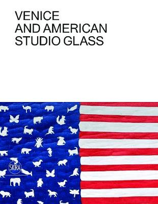 Venice and American Studio Glass by Tina Oldknow