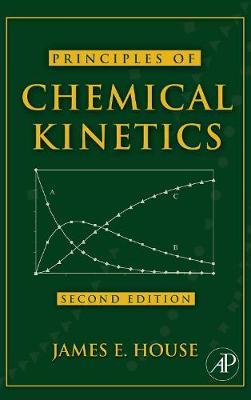 Principles of Chemical Kinetics by James E. House