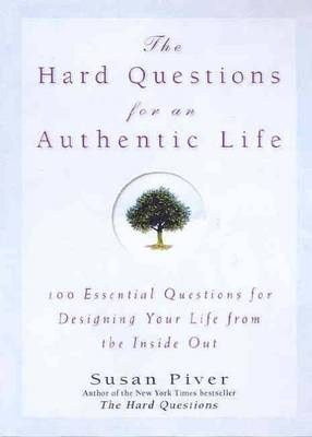 The Hard Questions for an Authentic Life: 100 Essential Questions for Designing Your Life From the Inside Out by Susan Piver