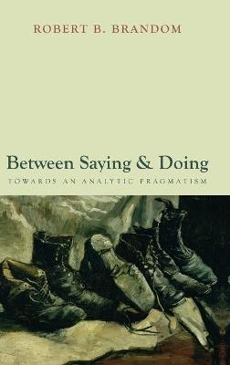 Between Saying and Doing by Robert B. Brandom