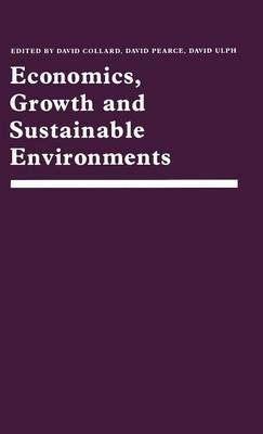 Economics, Growth and Sustainable Environments by David Collard