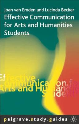 Effective Communication for Arts and Humanities Students by Joan van Emden