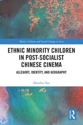 Ethnic Minority Children in Post-Socialist Chinese Cinema: Allegory, Identity, and Geography book