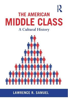 The American Middle Class by Lawrence R Samuel