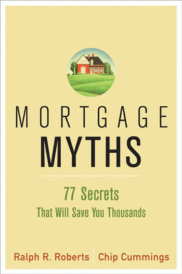 Mortgage Myths by Ralph R. Roberts