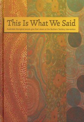 This is What We Said: Australian Aboriginal People Give Their Views on the Northern Territory Intervention book