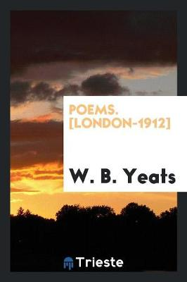 Poems. [London-1912] by W B Yeats