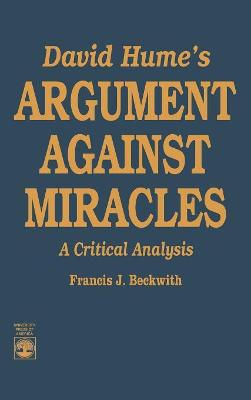 David Hume's Argument Against Miracles by Francis J. Beckwith