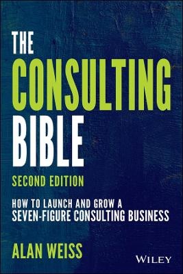 The Consulting Bible: How to Launch and Grow a Seven-Figure Consulting Business book