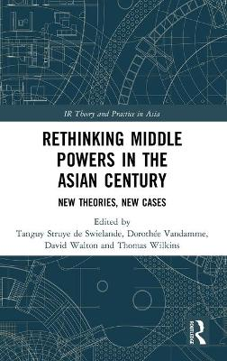 Rethinking Middle Powers in the Asian Century: New Theories, New Cases book