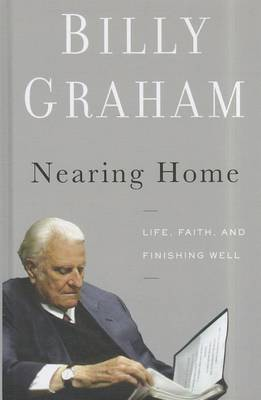 Nearing Home: Life, Faith, and Finishing Well by Billy Graham