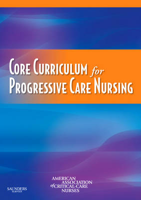 Core Curriculum for Progressive Care Nursing by American Association of Critical-Care Nurses (AACN)