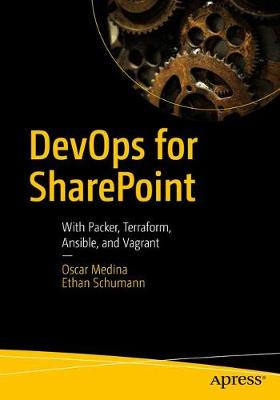 DevOps for SharePoint: With Packer, Terraform, Ansible, and Vagrant by Oscar Medina