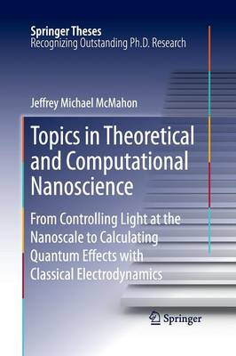 Topics in Theoretical and Computational Nanoscience by Jeffrey Michael McMahon