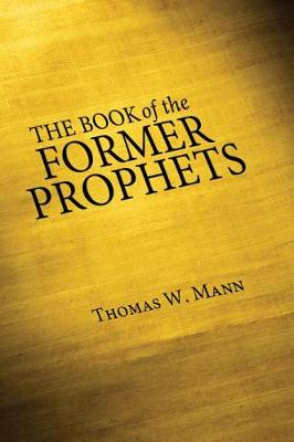 The Book of the Former Prophets by Thomas W Mann