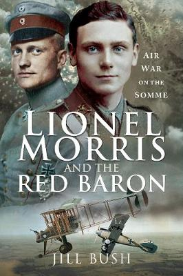 Lionel Morris and the Red Baron: Air War on the Somme by Jill Bush