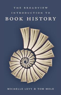 The Broadview Introduction to Book History by Michelle Levy