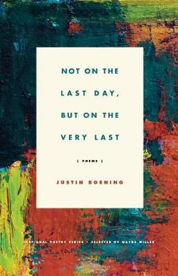 Not on the Last Day, But on the Very Last by Justin Boening