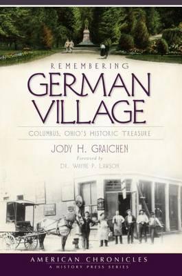 Remembering German Village by Jody H Graichen