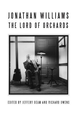 Jonathan Williams: Lord of Orchards by Jeffery Beam