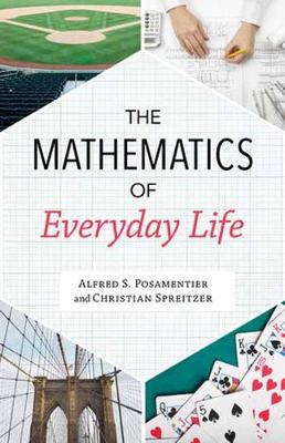 The Mathematics of Everyday Life by Alfred S. Posamentier