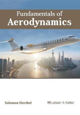 Fundamentals of Aerodynamics by Solomon Hershel