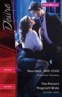 Reunited...with Child / The Prince's Pregnant Bride by Jennifer Lewis