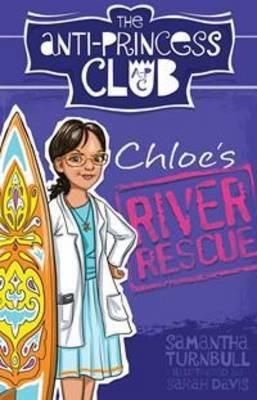 Chloe'S River Rescue: the Anti-Princess Club 4 by Samantha Turnbull
