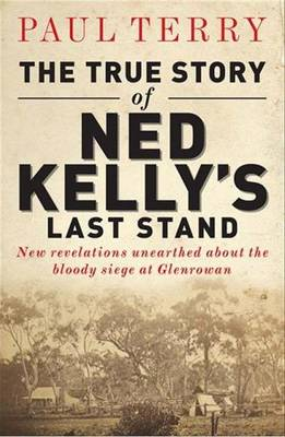 True Story of Ned Kelly's Last Stand by Paul Terry