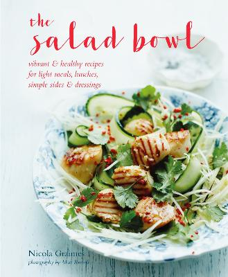 The Salad Bowl: Vibrant, Healthy Recipes for Light Meals, Lunches, Simple Sides & Dressings by Nicola Graimes