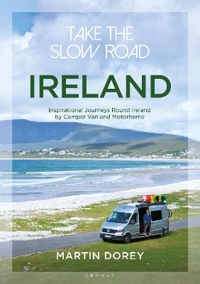 Take the Slow Road: Ireland: Inspirational Journeys Round Ireland by Camper Van and Motorhome by Martin Dorey