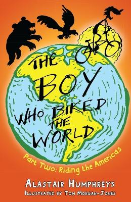 The The Boy Who Biked the World The Boy Who Biked the World Part 2 by Alastair Humphreys