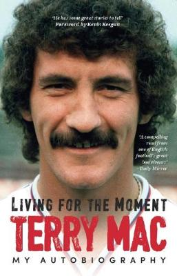 Terry Mac: Living For The Moment book