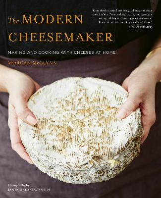 The Modern Cheesemaker: Making and cooking with cheeses at home book