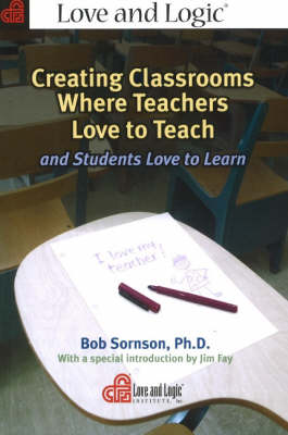 Creating Classrooms Where Teachers Love to Teach by Bob Sornson