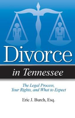 Divorce in Tennessee by Eric J. Burch