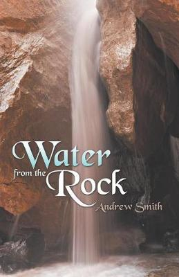 Water from the Rock by Andrew Smith