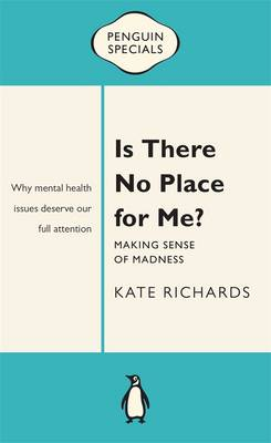 Is There No Place For Me?: Making Sense Of Madness: PenguinSpecial by Kate Richards