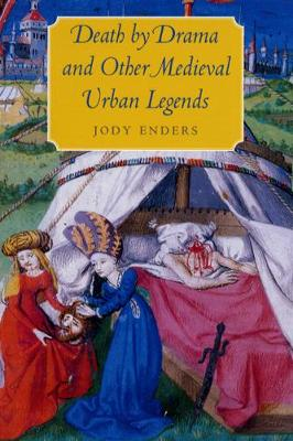 Death by Drama and Other Medieval Urban Legends by Jody Enders