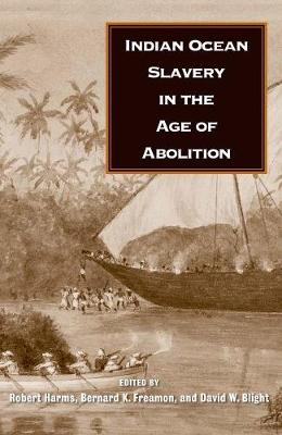 Indian Ocean Slavery in the Age of Abolition by Robert W. Harms