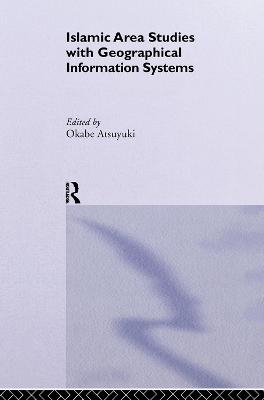 Islamic Area Studies with Geographical Information Systems by Atsuyuki Okabe