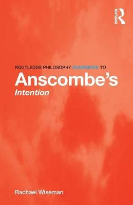 Routledge Philosophy GuideBook to Anscombe's Intention book
