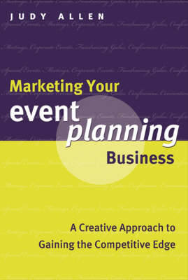 Marketing Your Event Planning Business: A Creative Approach to Gaining the Competitive Edge book