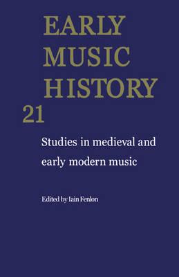 Early Music History: Volume 21 by Iain Fenlon