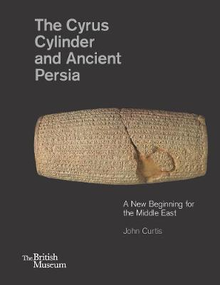 Cyrus Cylinder and Ancient Persia by John Curtis