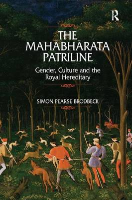 The Mahabharata Patriline: Gender, Culture, and the Royal Hereditary by Simon Pearse Brodbeck