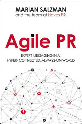 Agile PR: Expert Messaging in a Hyper-Connected, Always-On World by Marian Salzman