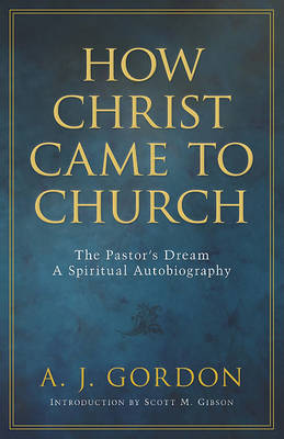 How Christ Came to Church by A Gordon