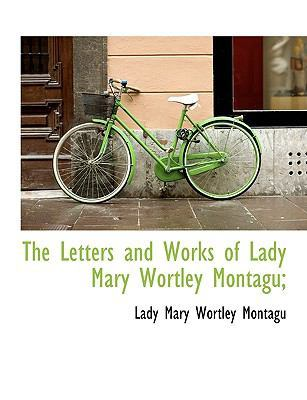 The Letters and Works of Lady Mary Wortley Montagu; by Lady Mary Wortley Montagu